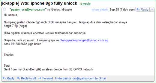 Interesting news for Indonesian who can not stand to wait the official Apple iPhone coming to Indonesia in 2008. Yes the unlocked iPhone is already hit Indonesian market through Indonesia Apple Community (id-apple@googlegroups.com). As mentioned on the screenshot above, the unlocked of 8GB iPhone available for 7,7000,000 IDR (or about […]
